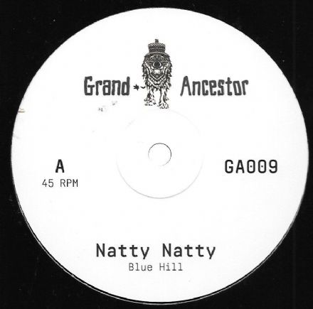 Blue Hill - Natty Natty / Bassuka (Grand Ancestor) UK 12""